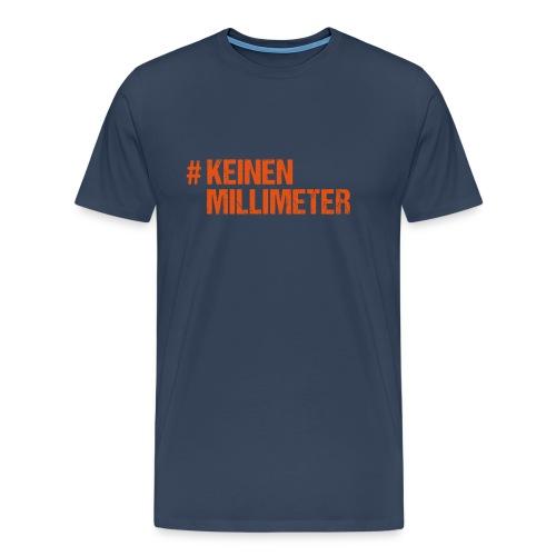 #KeinenMillimeter - Männer Premium T-Shirt