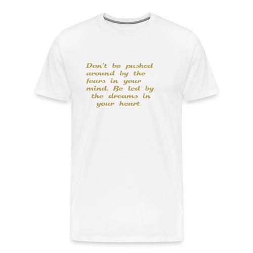 Dreams in your heart - Premium T-skjorte for menn