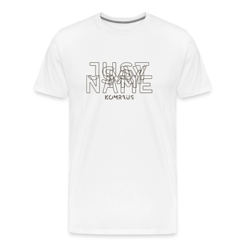 Just Say My Name komraus - Men's Premium T-Shirt