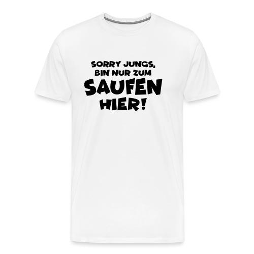 Sorry Jungs, bin nur zum Saufen hier! Party Malle - Männer Premium T-Shirt