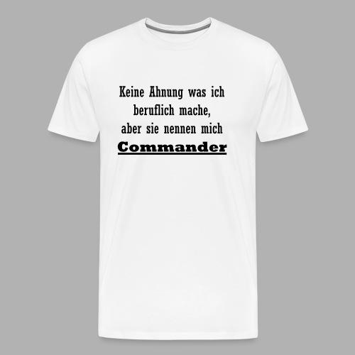 Commander ist mein Beruf - Männer Premium T-Shirt