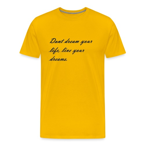 Don t dream your life live your dreams - Men's Premium T-Shirt