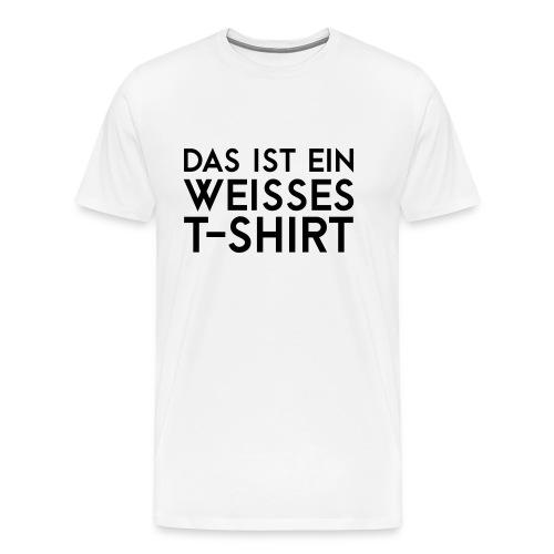 Das ist ein weisses T-Shirt - Männer Premium T-Shirt