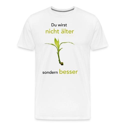Steinhauser Du wirst nicht älter sondern besser - Männer Premium T-Shirt