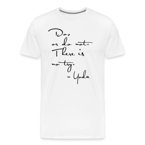 Yoda Quote - Do or do not, there is no try. - Men's Premium T-Shirt