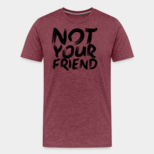 Not your friend Black - Men's Premium T-Shirt