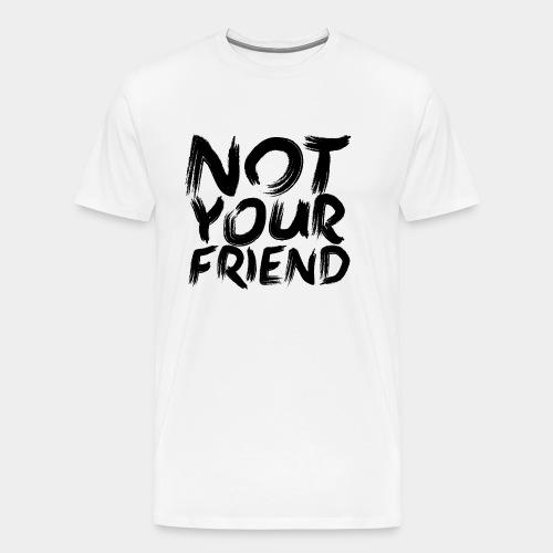 Not your friend Black - Men's Premium T-Shirt