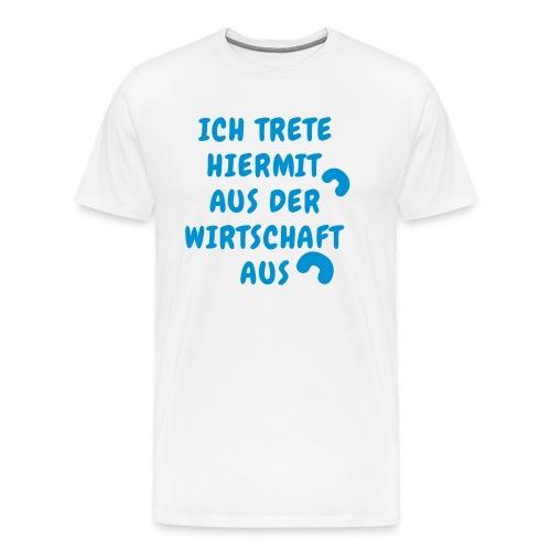 Ich trete hiermit aus der Wirtschaft aus blau - Männer Premium T-Shirt