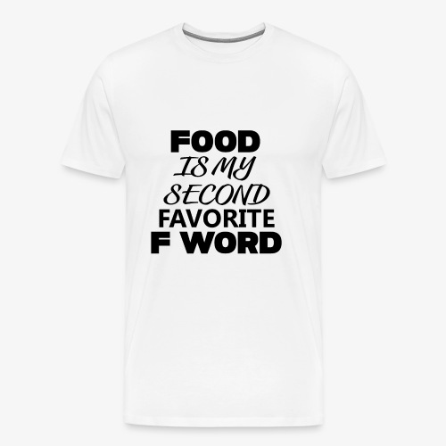 Food is my second favourite F word - Men's Premium T-Shirt