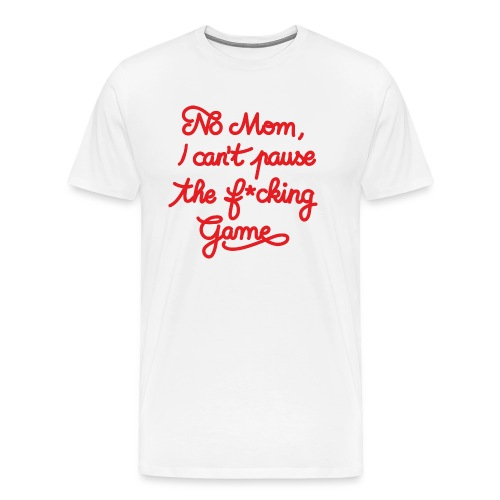 NO MOM I CAN'T PAUSE THE F* GAME! CS:GO - Men's Premium T-Shirt