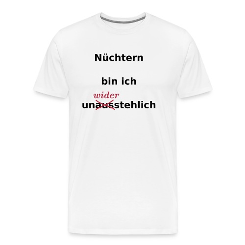 nüchtern unwiderstehlich - Männer Premium T-Shirt