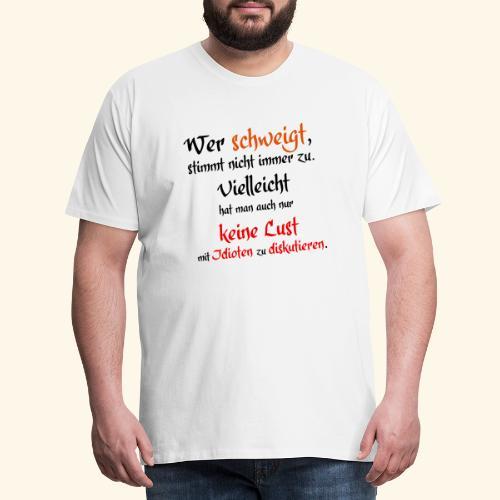 Wer Schweigt - Männer Premium T-Shirt