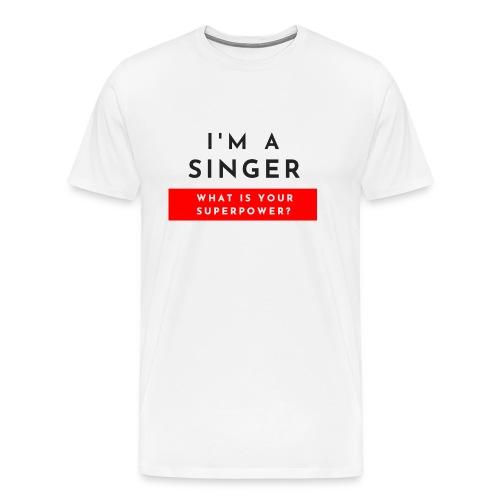 I'm a singer what is your superpower? - Maglietta Premium da uomo