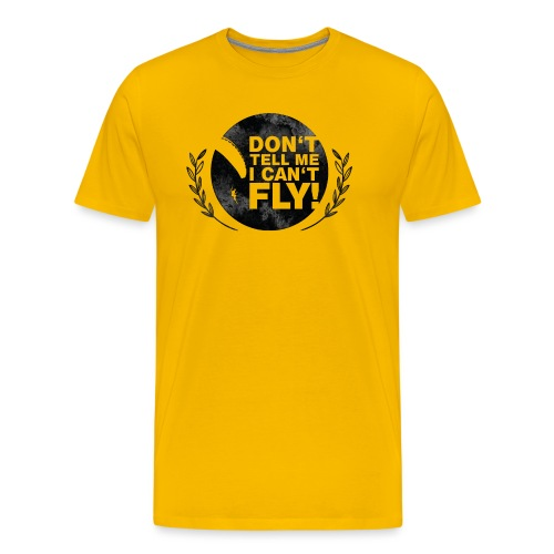 DON'T TELL ME I CAN'T FLY - girls - Männer Premium T-Shirt