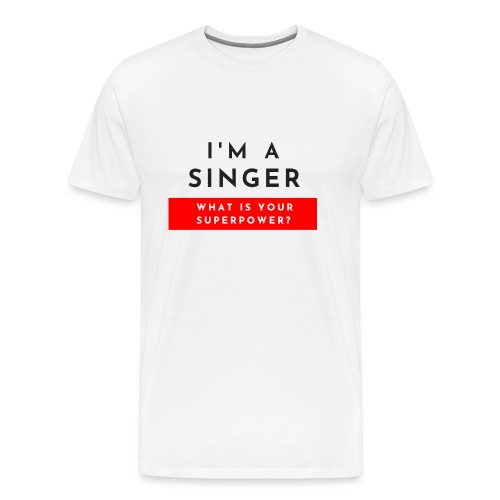 I'm a singer what is your superpower? - Maglietta Premium da uomo