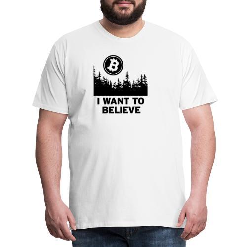 I Want to Believe ... - Bitcoin Shirt Design - Männer Premium T-Shirt