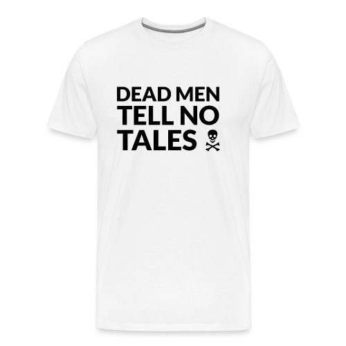 Dead Men Tell No Tales (dark) - Men's Premium T-Shirt