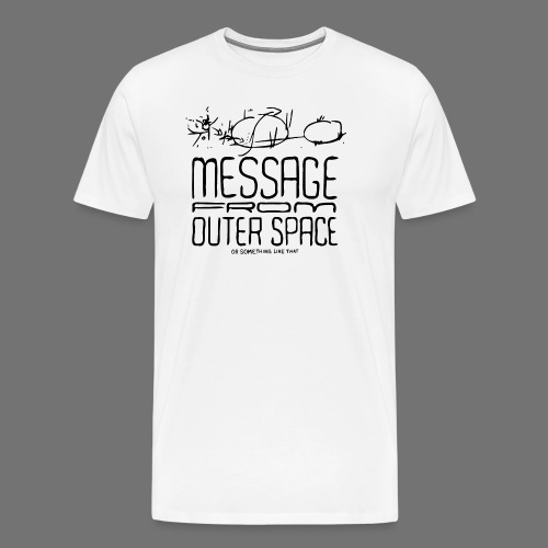 Message From Outer Space (black) - Men's Premium T-Shirt