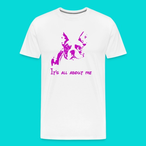 Boston Terrier, its all about me - Männer Premium T-Shirt