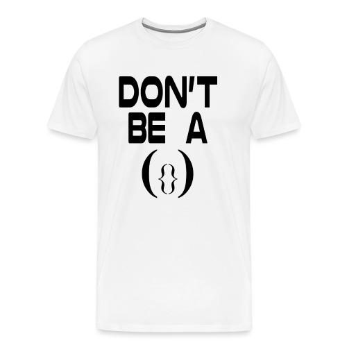 Don' t Be A Pussy - Men's Premium T-Shirt