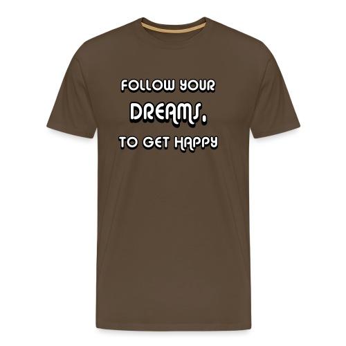 Follow Your Dreams Happiness - Männer Premium T-Shirt