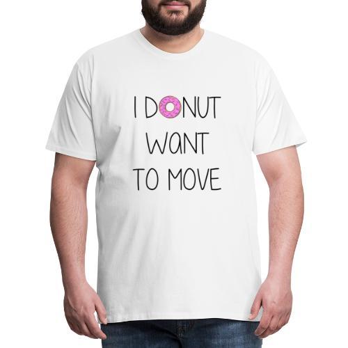 donut want to move - Männer Premium T-Shirt