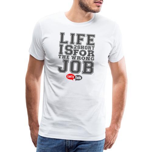 Live is 2short for the wrong job dark - Männer Premium T-Shirt