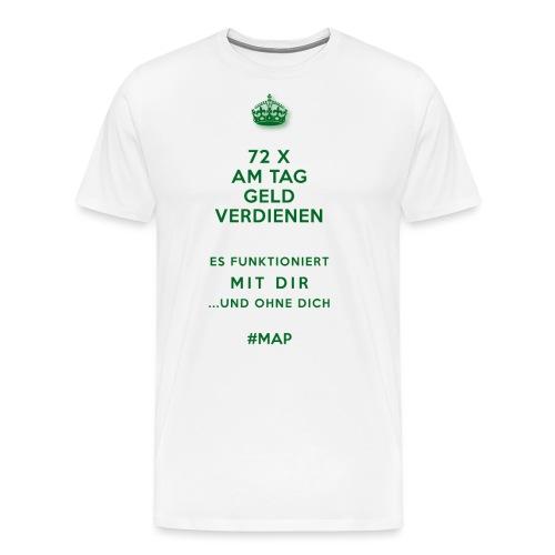72 X AM TAG GELD VERDIENEN ES FUNKTIONIERT MIT DIR - Männer Premium T-Shirt