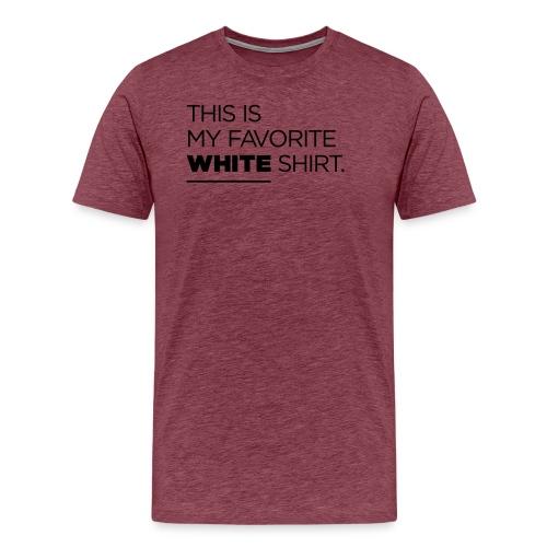 this is my favorite white shirt - Männer Premium T-Shirt