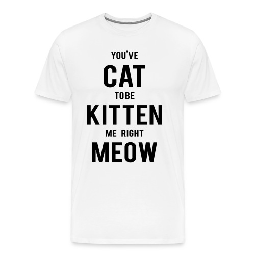 CAT to be KITTEN me - Männer Premium T-Shirt