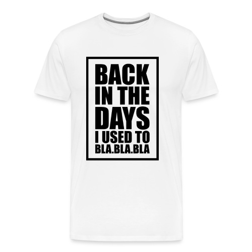 Back in the days... √ - Herre premium T-shirt