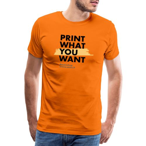 Print what you want - Maglietta Premium da uomo