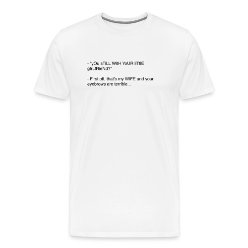 yOu sTiLL WitH YoUR liTtlE girLfRieNd???? - Premium-T-shirt herr
