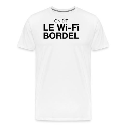 On dit Le Wi-Fi BORDEL - T-shirt Premium Homme