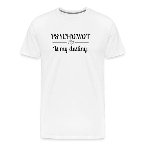 Psychomot Is my destiny - T-shirt Premium Homme