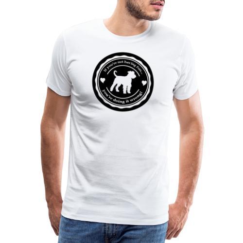 If you're not having fun ... - Men's Premium T-Shirt