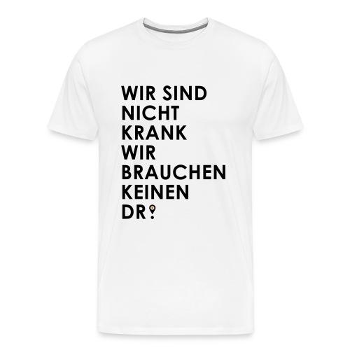 Wir brauchen keinen Dr. - Männer Premium T-Shirt