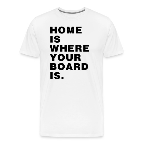 Home is where your Board is - Skateboard - Männer Premium T-Shirt