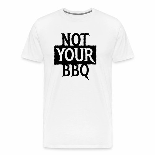 NOT YOUR BBQ BARBECUE - Coole Statement Geschenk - Männer Premium T-Shirt