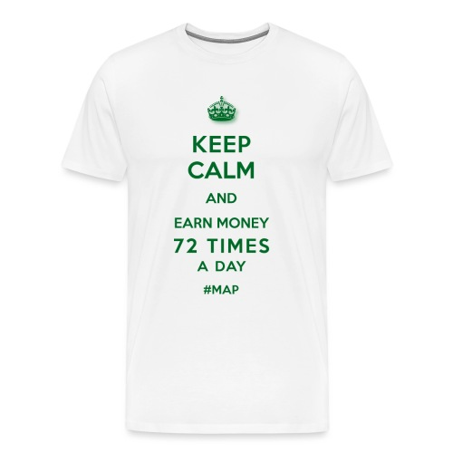 KEEP CALM AND EARN MONEY 72 TIMES A DAY GRÜN OHNE - Männer Premium T-Shirt