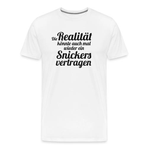 Die Realität könnte ein Snickers vertragen - Männer Premium T-Shirt