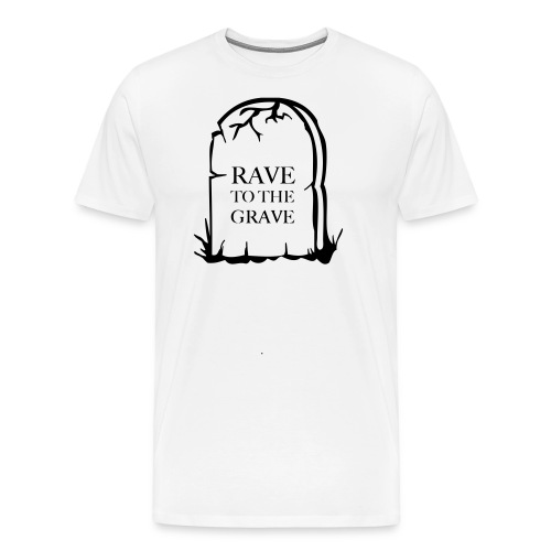 Rave to the Grave - Men's Premium T-Shirt