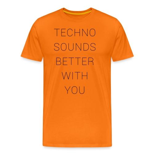 techno sounds better with - Männer Premium T-Shirt