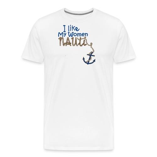 I Like My Women Nauti - Men's Premium T-Shirt