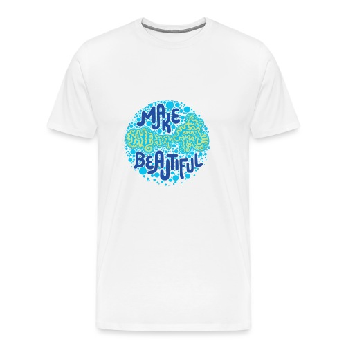 MAKE BEAUTIFUL - Männer Premium T-Shirt