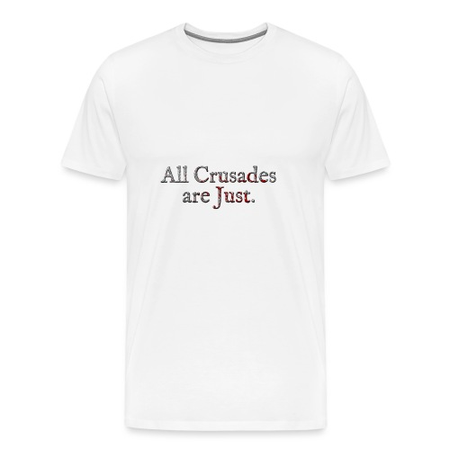 All Crusades Are Just. Alt.2 - Men's Premium T-Shirt