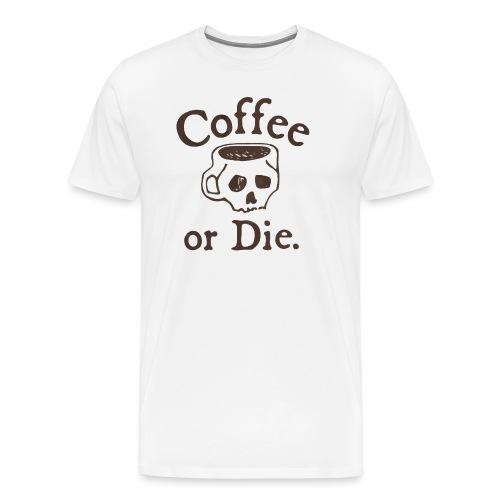 Coffee or Die - Men's Premium T-Shirt