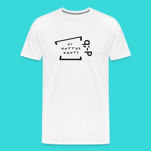 No matter what! q;-P - Männer Premium T-Shirt