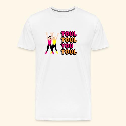 Toul Toul You Toul - T-shirt Premium Homme