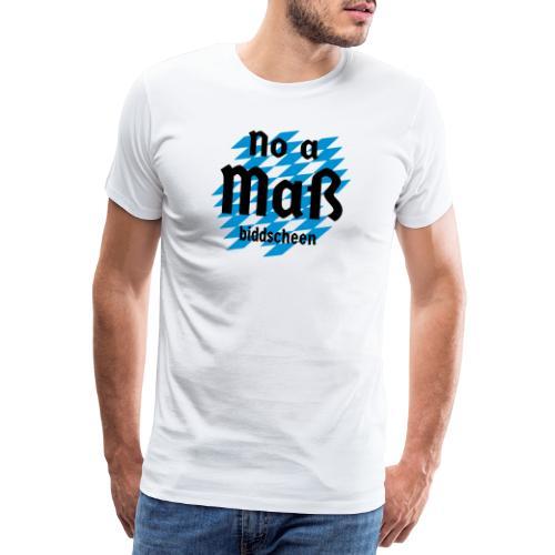 Oktoberfest - No a Maß biddscheen - Männer Premium T-Shirt